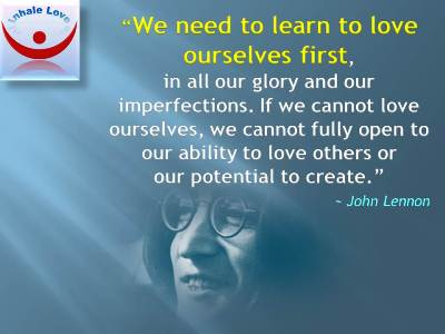 John Lennon on Love quotes, Love Yourself: We need to learn to love ourselves first, in all our glory and our imperfections. If we cannot love ourselves, we cannot fully open to our ability to love others or our potential to create.