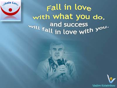Fall in love with what you do, and success will fall in love with you - Vadim Kotelnikov quotes, Inhale Love, passion, great success quotes